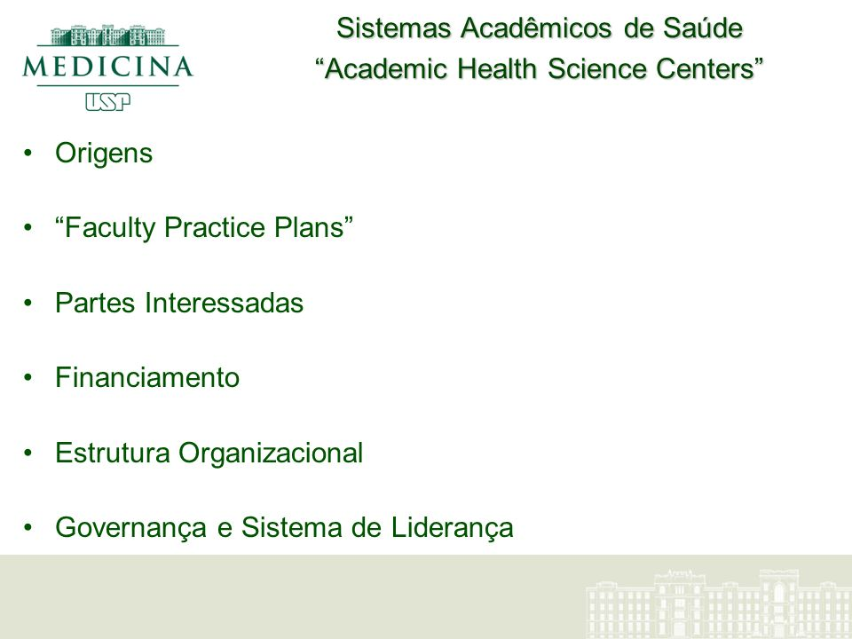 Sistemas Acadêmicos de Saúde Academic Health Science Centers Origens Faculty Practice Plans Partes Interessadas Financiamento Estrutura Organizacional