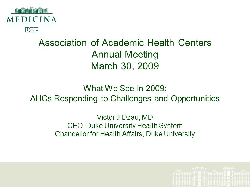 Association of Academic Health Centers Annual Meeting – March 2009 Agenda Immediate Challenges & Clouds on the Horizon –Global economic crisis –Healthcare reform –Managing stimulus dollars –Not-for-profit status –Conflict of interest AHCs as Leaders in the Transformation of Healthcare Organizing AHCs Today AHCs of the Future?