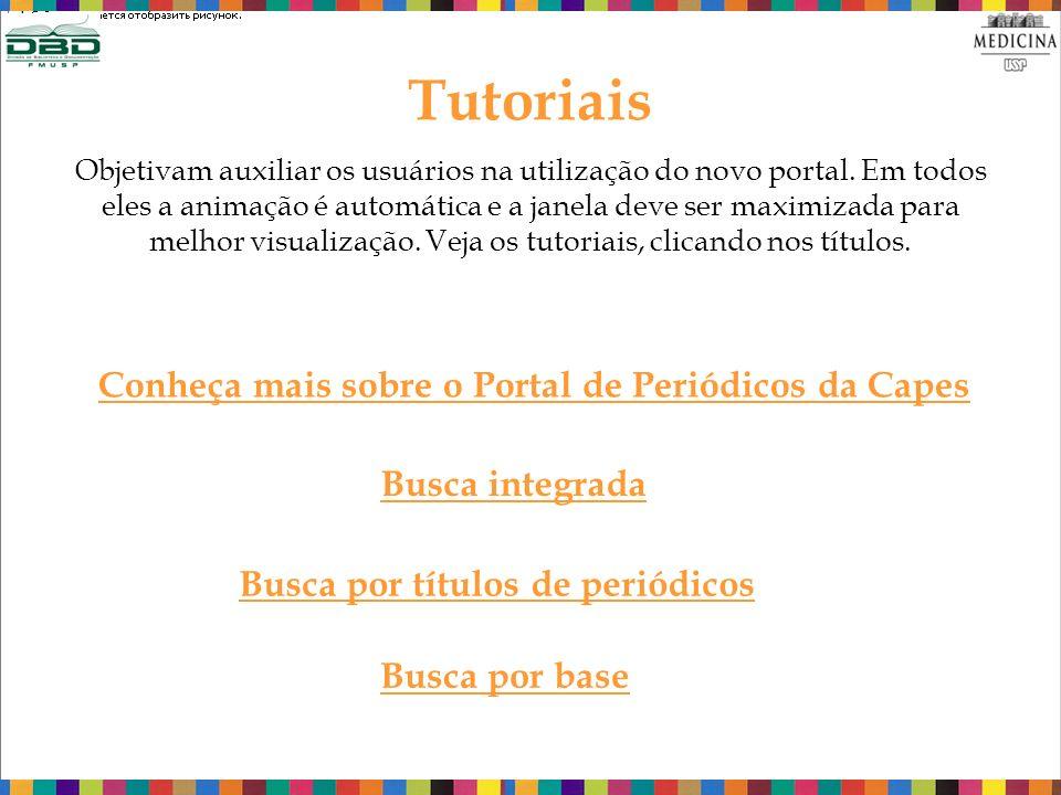 Tutoriais Objetivam auxiliar os usuários na utilização do novo portal.