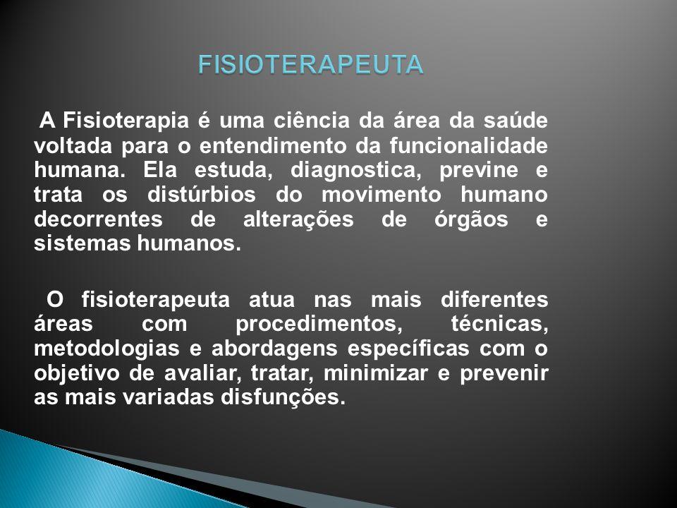 A Fisioterapia é uma ciência da área da saúde voltada para o entendimento da funcionalidade humana. Ela estuda, diagnostica, previne e trata os distúr