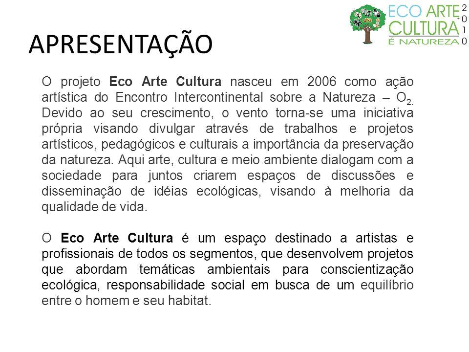 O projeto Eco Arte Cultura nasceu em 2006 como ação artística do Encontro Intercontinental sobre a Natureza – O 2. Devido ao seu crescimento, o vento