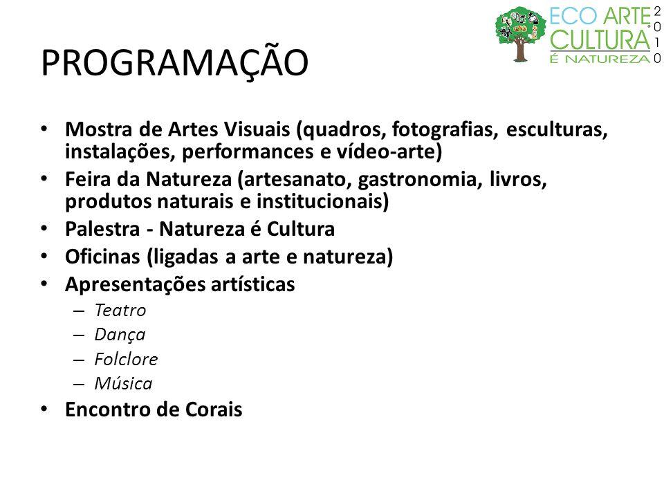 PROGRAMAÇÃO Mostra de Artes Visuais (quadros, fotografias, esculturas, instalações, performances e vídeo-arte) Feira da Natureza (artesanato, gastrono