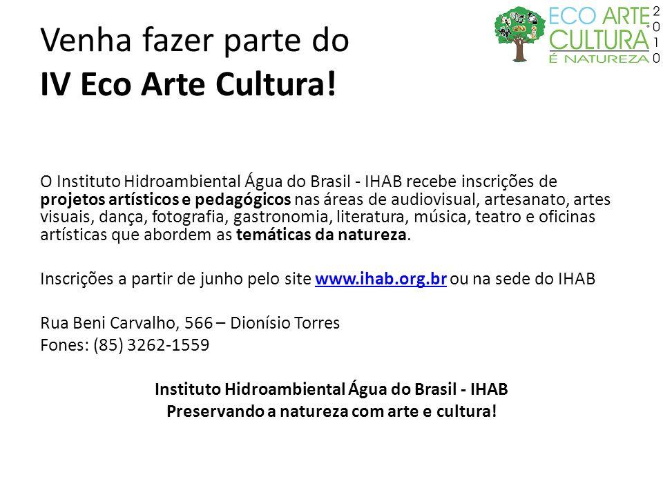 Venha fazer parte do IV Eco Arte Cultura! O Instituto Hidroambiental Água do Brasil - IHAB recebe inscrições de projetos artísticos e pedagógicos nas
