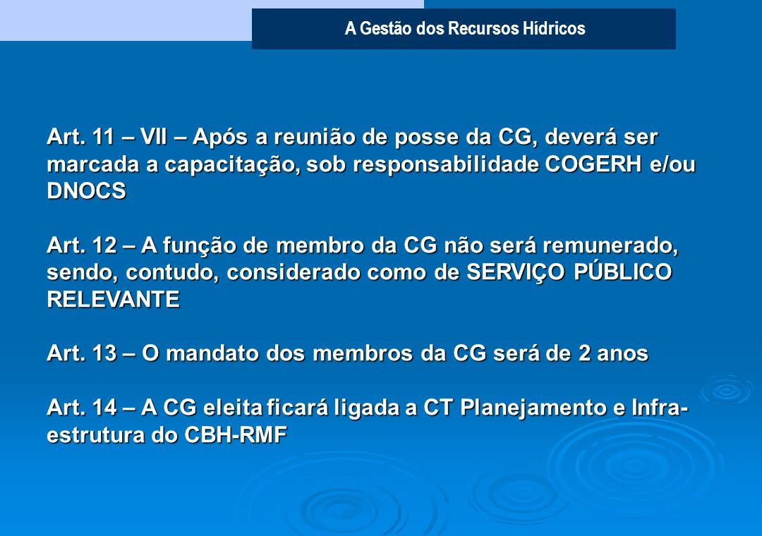 A Gestão dos Recursos Hídricos O que diz a Resolução 01/2008 do CBH-RMF? Art. 3º. - As CG serão compostas de no mínimo 10 e no máximo 20 integrantes,
