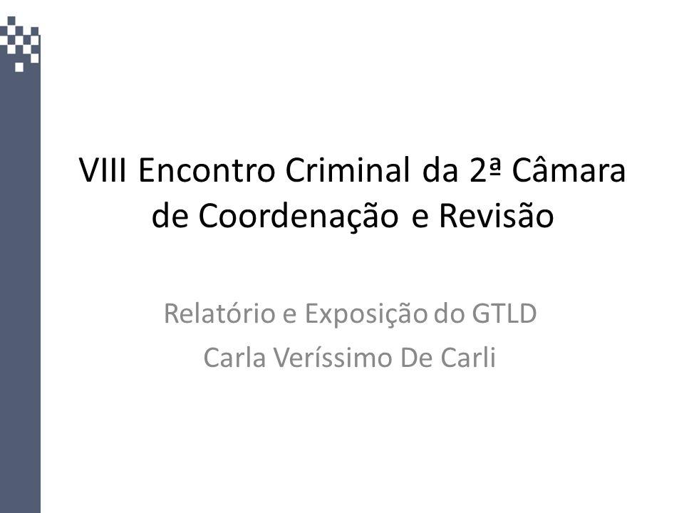 VIII Encontro Criminal da 2ª Câmara de Coordenação e Revisão Relatório e Exposição do GTLD Carla Veríssimo De Carli