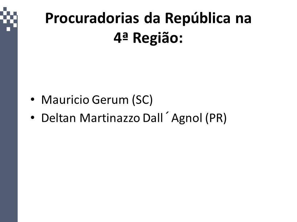 Procuradorias da República na 4ª Região: Mauricio Gerum (SC) Deltan Martinazzo Dall´Agnol (PR)