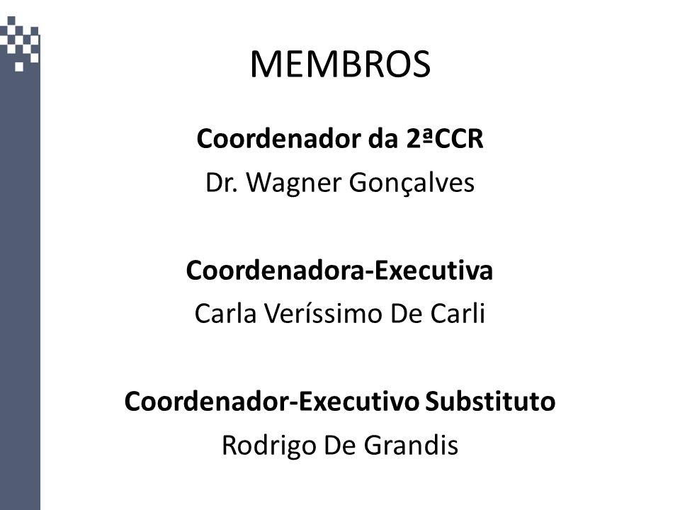 MEMBROS Coordenador da 2ªCCR Dr. Wagner Gonçalves Coordenadora-Executiva Carla Veríssimo De Carli Coordenador-Executivo Substituto Rodrigo De Grandis