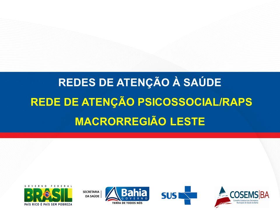 REDES DE ATENÇÃO À SAÚDE REDE DE ATENÇÃO PSICOSSOCIAL/RAPS MACRORREGIÃO LESTE