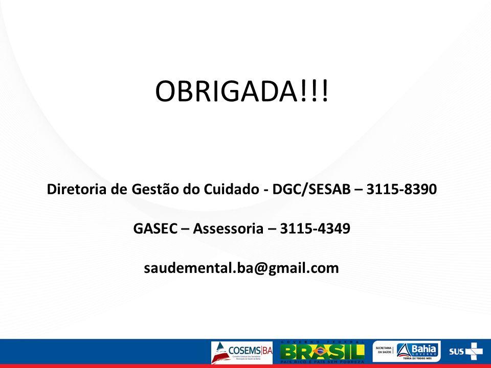 OBRIGADA!!! Diretoria de Gestão do Cuidado - DGC/SESAB – 3115-8390 GASEC – Assessoria – 3115-4349 saudemental.ba@gmail.com