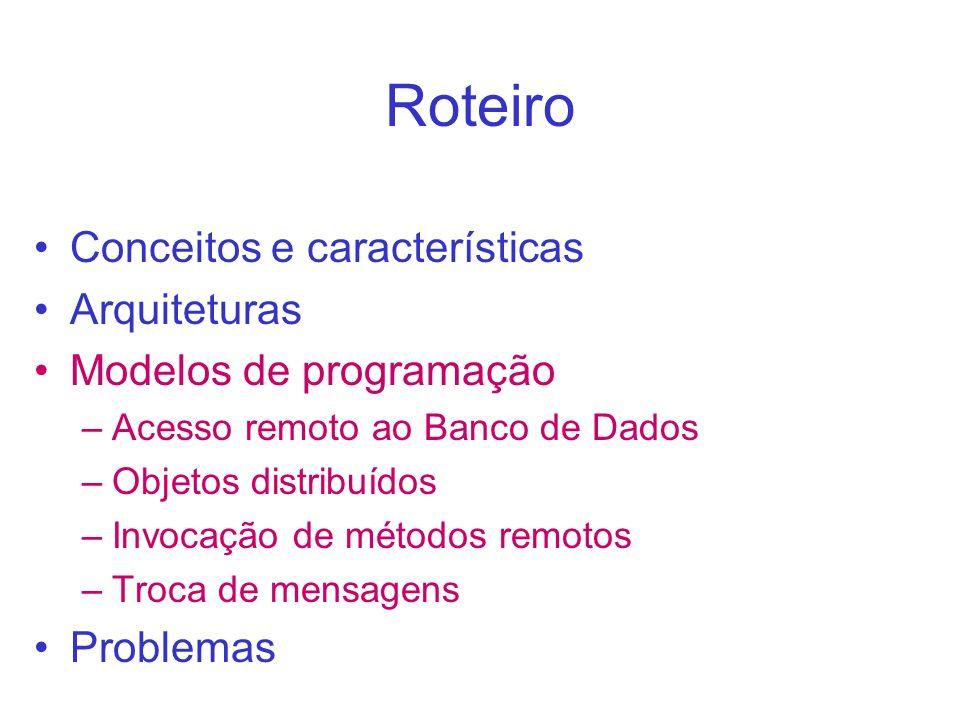 Roteiro Conceitos e características Arquiteturas Modelos de programação –Acesso remoto ao Banco de Dados –Objetos distribuídos –Invocação de métodos r