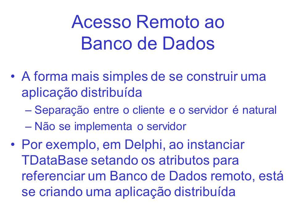 Acesso Remoto ao Banco de Dados A forma mais simples de se construir uma aplicação distribuída –Separação entre o cliente e o servidor é natural –Não