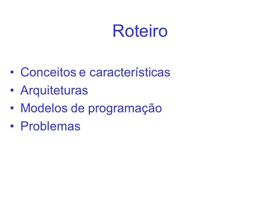 Roteiro Conceitos e características Arquiteturas Modelos de programação Problemas