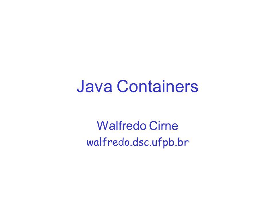 Armazenando Objetos Qualquer programa não-trivial cria objetos para os quais não há referências explicitas Estruturas de Dados servem exatamente para armazenar estes objetos –Diferentes estruturas de dados variam nas operações permitidas e na performance de cada operação Java contém uma série de estrutura de dados em java.util