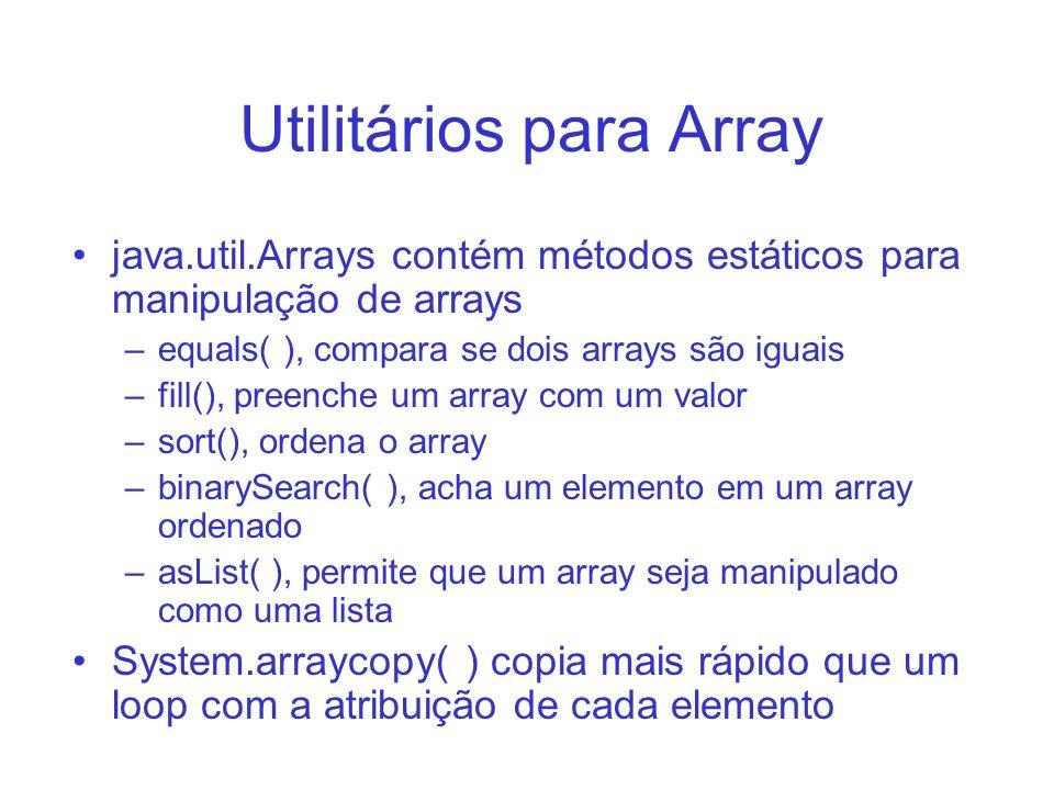 Utilitários para Array java.util.Arrays contém métodos estáticos para manipulação de arrays –equals( ), compara se dois arrays são iguais –fill(), pre