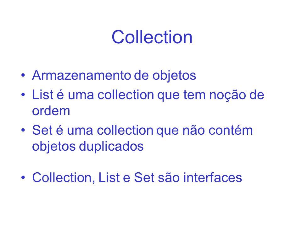 Collection Armazenamento de objetos List é uma collection que tem noção de ordem Set é uma collection que não contém objetos duplicados Collection, Li