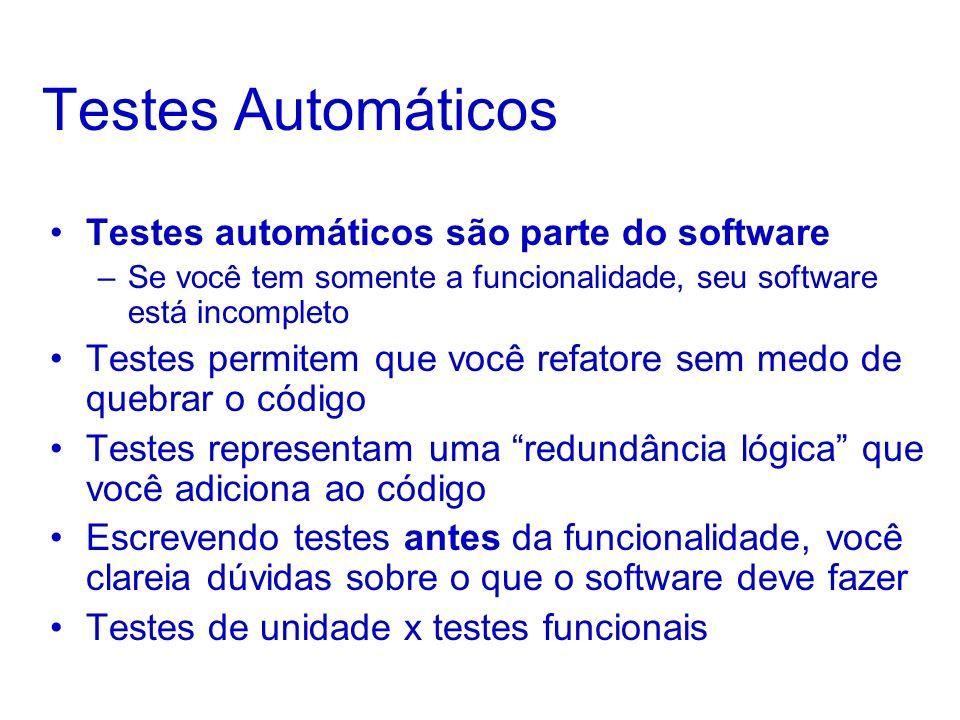 Testes Automáticos Testes automáticos são parte do software –Se você tem somente a funcionalidade, seu software está incompleto Testes permitem que você refatore sem medo de quebrar o código Testes representam uma redundância lógica que você adiciona ao código Escrevendo testes antes da funcionalidade, você clareia dúvidas sobre o que o software deve fazer Testes de unidade x testes funcionais