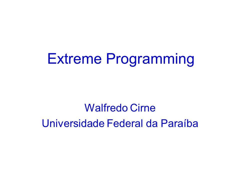 Extreme Programming Walfredo Cirne Universidade Federal da Paraíba