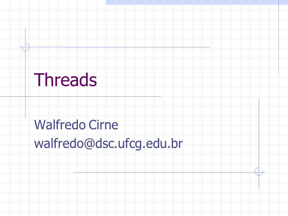 Threads Walfredo Cirne walfredo@dsc.ufcg.edu.br