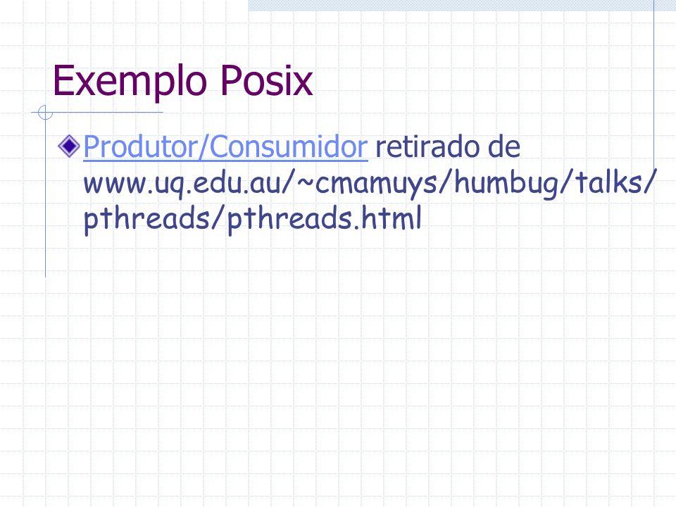 Exemplo Posix Produtor/ConsumidorProdutor/Consumidor retirado de www.uq.edu.au/~cmamuys/humbug/talks/ pthreads/pthreads.html