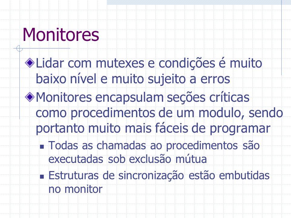 Monitores Lidar com mutexes e condições é muito baixo nível e muito sujeito a erros Monitores encapsulam seções críticas como procedimentos de um modu