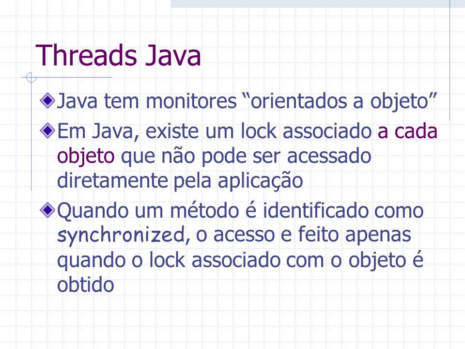 Threads Java Java tem monitores orientados a objeto Em Java, existe um lock associado a cada objeto que não pode ser acessado diretamente pela aplicaç