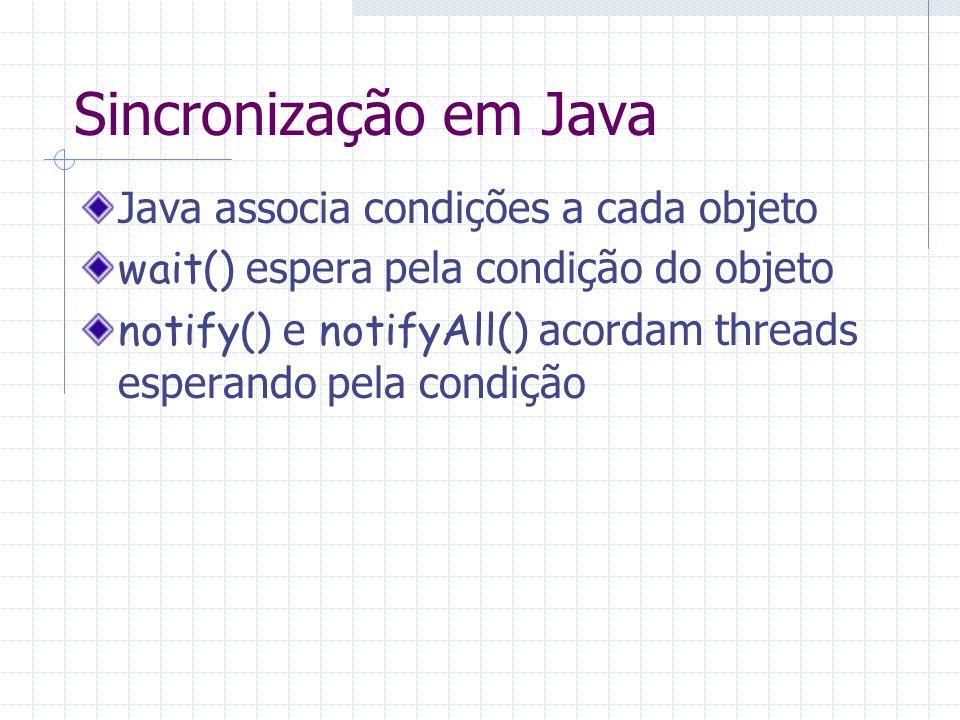 Sincronização em Java Java associa condições a cada objeto wait() espera pela condição do objeto notify() e notifyAll() acordam threads esperando pela