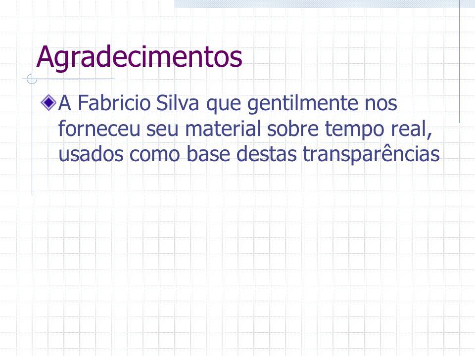 Agradecimentos A Fabricio Silva que gentilmente nos forneceu seu material sobre tempo real, usados como base destas transparências