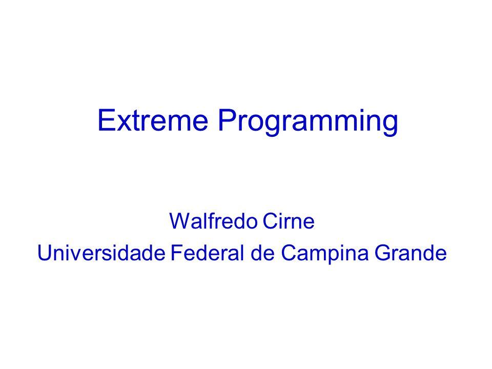 Extreme Programming Walfredo Cirne Universidade Federal de Campina Grande