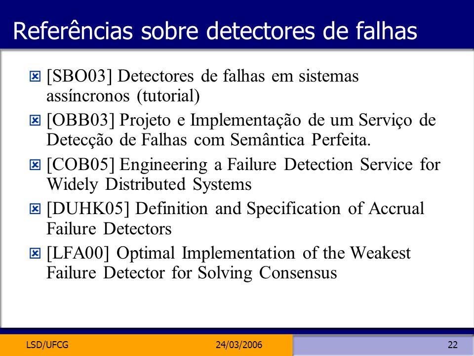 LSD/UFCG24/03/200622 Referências sobre detectores de falhas [SBO03] Detectores de falhas em sistemas assíncronos (tutorial) [OBB03] Projeto e Implemen