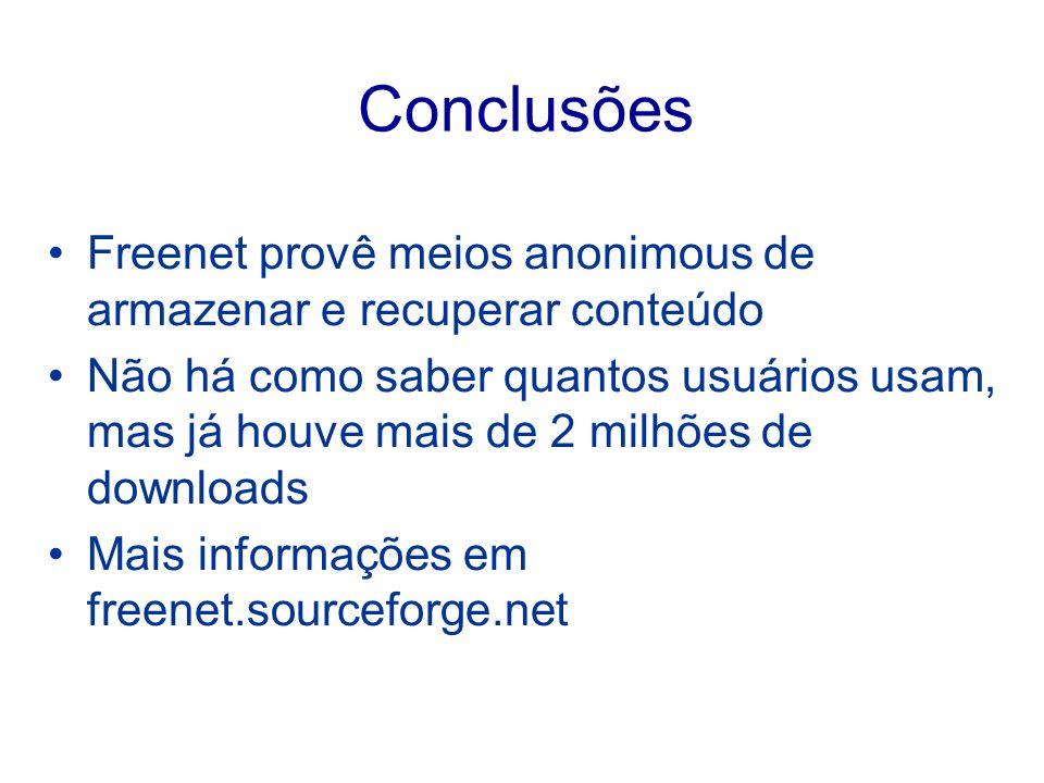 Conclusões Freenet provê meios anonimous de armazenar e recuperar conteúdo Não há como saber quantos usuários usam, mas já houve mais de 2 milhões de