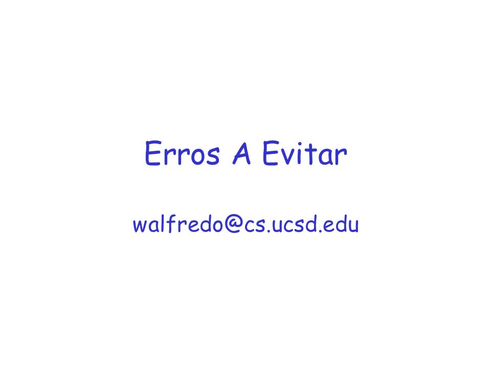 Erros A Evitar walfredo@cs.ucsd.edu