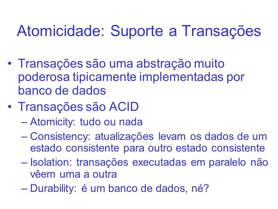 Atomicidade: Suporte a Transações Transações são uma abstração muito poderosa tipicamente implementadas por banco de dados Transações são ACID –Atomic