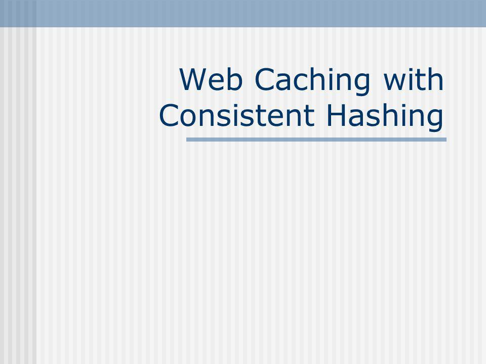 Web Caching with Consistent Hashing
