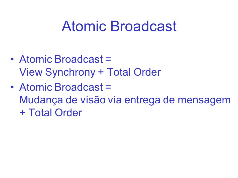 Determinismo de Replicas Atomic broadcast permite implementarmos replicação, desde que as replicas sejam totalmente determinísticas Mas, como construir replicas perfeitamente determinísticas.