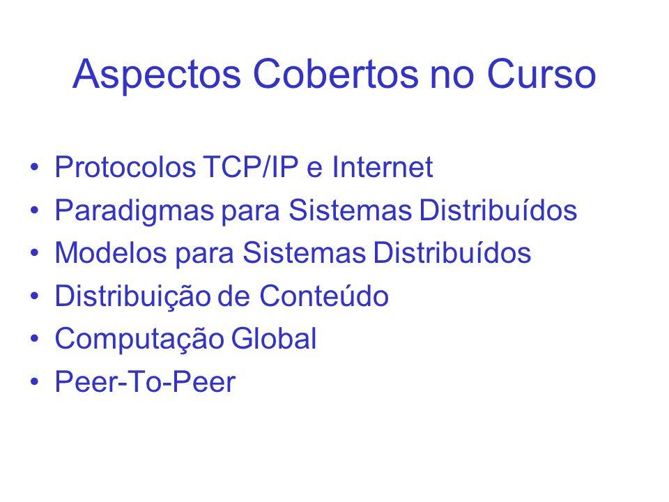 Aspectos Cobertos no Curso Protocolos TCP/IP e Internet Paradigmas para Sistemas Distribuídos Modelos para Sistemas Distribuídos Distribuição de Conteúdo Computação Global Peer-To-Peer