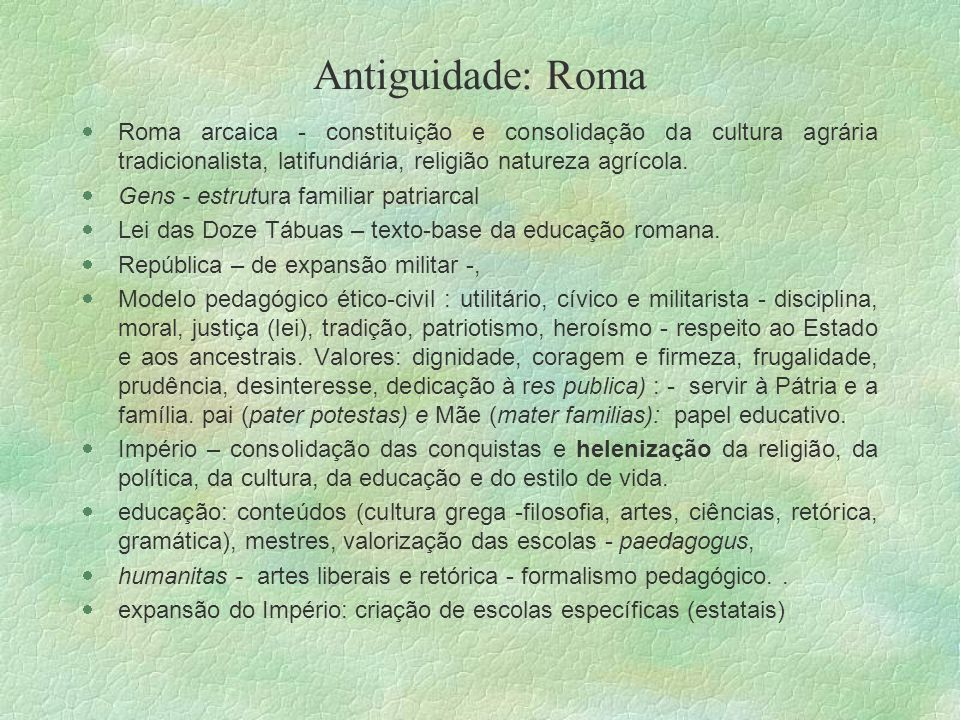 Antiguidade: Roma Roma arcaica - constituição e consolidação da cultura agrária tradicionalista, latifundiária, religião natureza agrícola. Gens - est