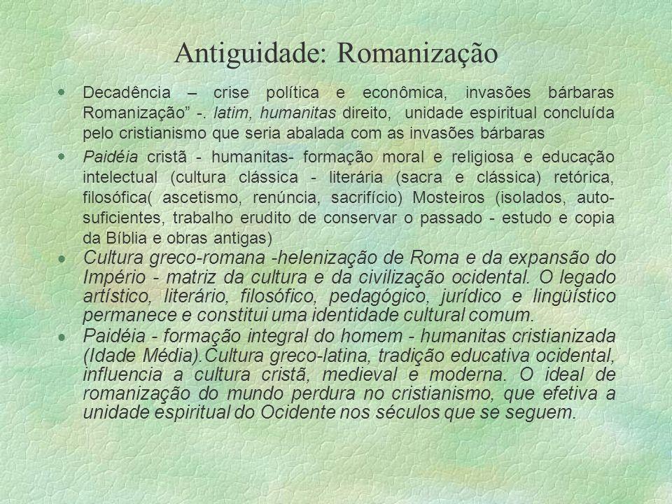 Antiguidade: Romanização Decadência – crise política e econômica, invasões bárbaras Romanização -. latim, humanitas direito, unidade espiritual conclu