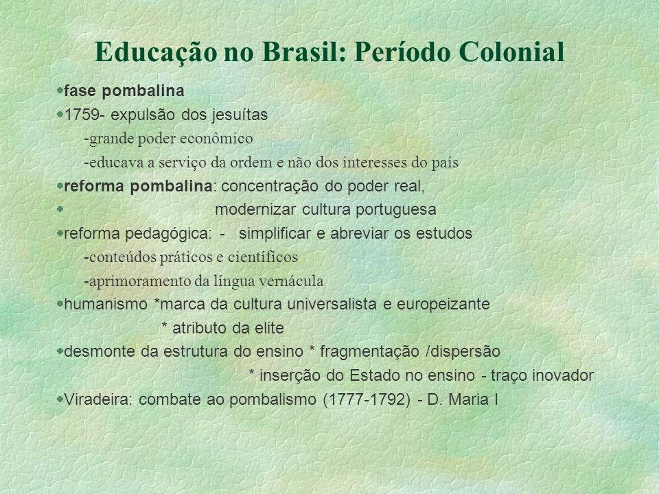Educação no Brasil: Período Colonial fase pombalina 1759- expulsão dos jesuítas -grande poder econômico -educava a serviço da ordem e não dos interess