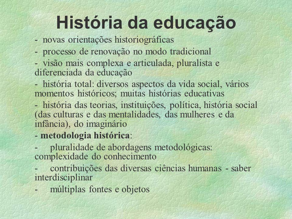 História da educação - novas orientações historiográficas - processo de renovação no modo tradicional - visão mais complexa e articulada, pluralista e