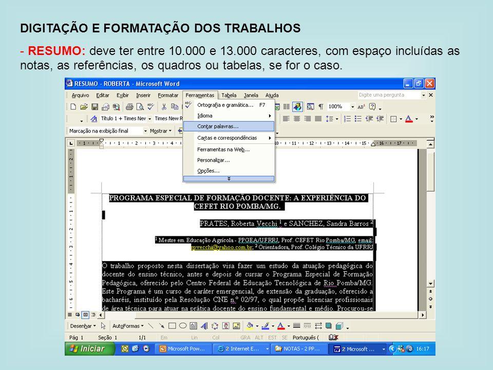 DIGITAÇÃO E FORMATAÇÃO DOS TRABALHOS - RESUMO: deve ter entre 10.000 e 13.000 caracteres, com espaço incluídas as notas, as referências, os quadros ou