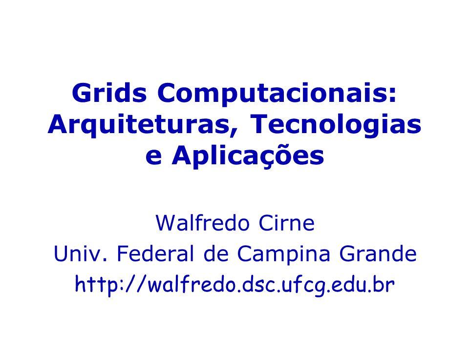 Aspectos da Computação em Grid Além das questões de praxe em computação paralela, Computação em Grid adiciona os seguintes aspectos: Escalonamento de Aplicação Acesso e Autenticação Economias Grids Imagem do Sistema