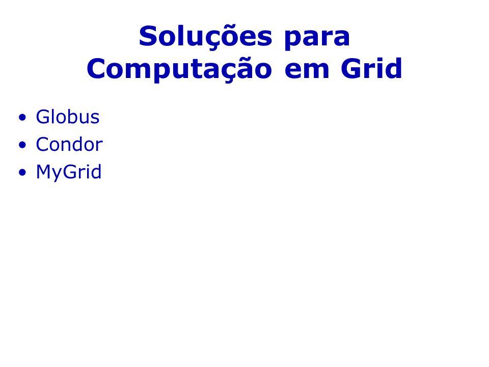 Soluções para Computação em Grid Globus Condor MyGrid