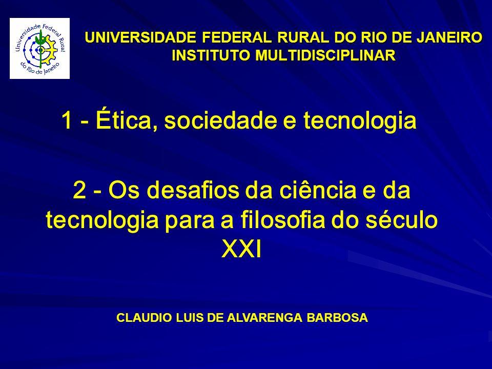 UNIVERSIDADE FEDERAL RURAL DO RIO DE JANEIRO INSTITUTO MULTIDISCIPLINAR 1 - Ética, sociedade e tecnologia CLAUDIO LUIS DE ALVARENGA BARBOSA 2 - Os des
