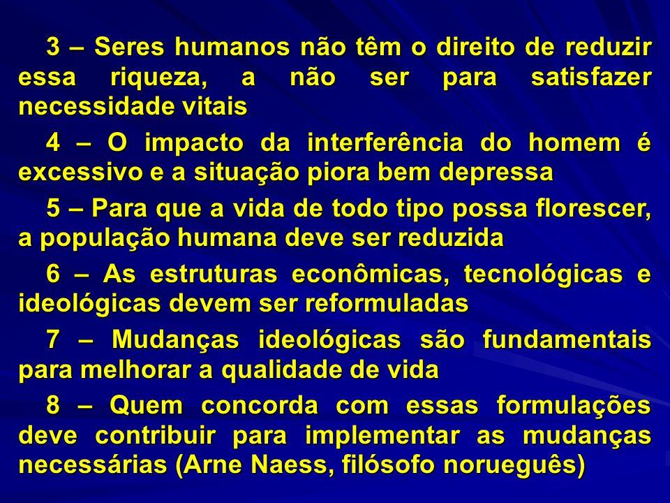 3 – Seres humanos não têm o direito de reduzir essa riqueza, a não ser para satisfazer necessidade vitais 3 – Seres humanos não têm o direito de reduz