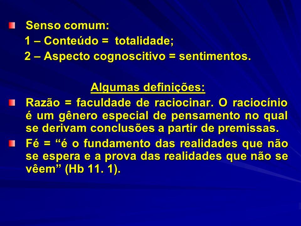 Senso comum: 1 – Conteúdo = totalidade; 1 – Conteúdo = totalidade; 2 – Aspecto cognoscitivo = sentimentos. 2 – Aspecto cognoscitivo = sentimentos. Alg