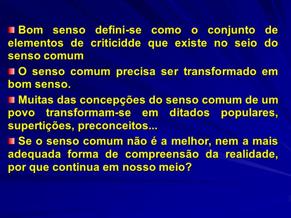 Bom senso defini-se como o conjunto de elementos de criticidde que existe no seio do senso comum Bom senso defini-se como o conjunto de elementos de c