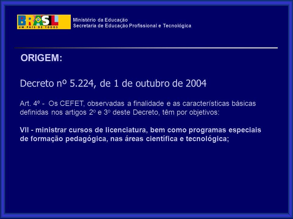 Minist é rio da Educa ç ão Secretaria de Educa ç ão Profissional e Tecnol ó gica ORIGEM: Decreto nº 5.224, de 1 de outubro de 2004 Art.