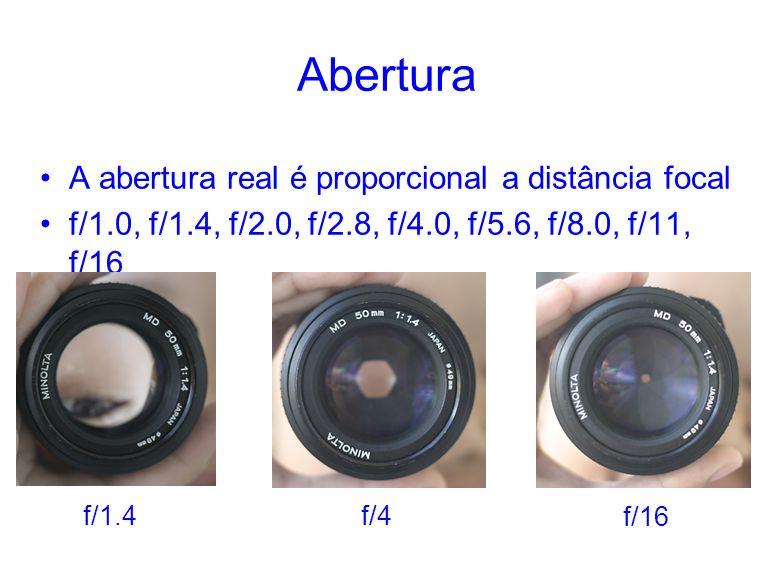Abertura A abertura real é proporcional a distância focal f/1.0, f/1.4, f/2.0, f/2.8, f/4.0, f/5.6, f/8.0, f/11, f/16 f/1.4 f/4 f/16