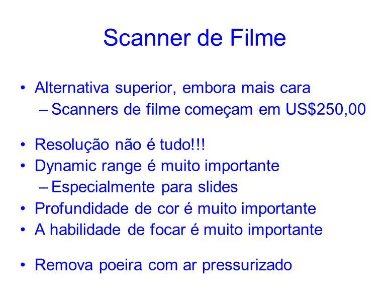 Scanner de Filme Alternativa superior, embora mais cara –Scanners de filme começam em US$250,00 Resolução não é tudo!!! Dynamic range é muito importan