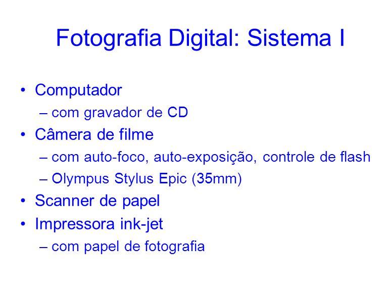Fotografia Digital: Sistema I Computador –com gravador de CD Câmera de filme –com auto-foco, auto-exposição, controle de flash –Olympus Stylus Epic (35mm) Scanner de papel Impressora ink-jet –com papel de fotografia